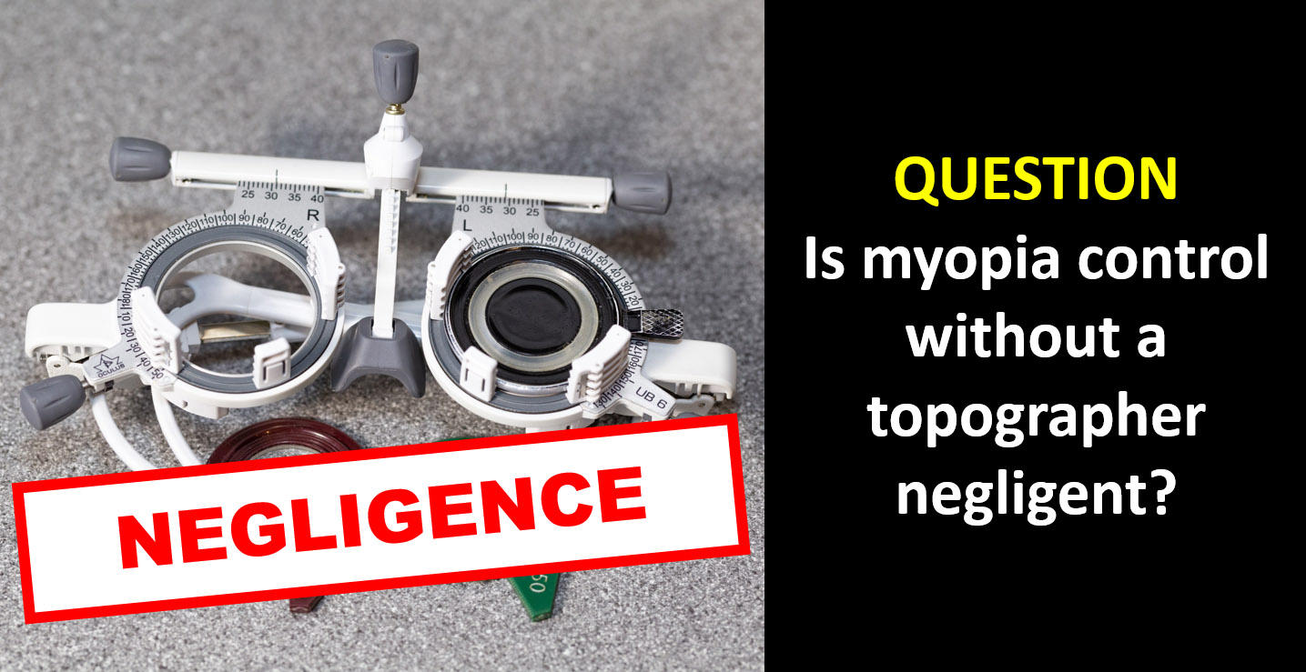 Is myopia control without a topographer negligent?